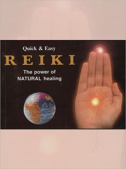 Quick & Easy Reiki The Power Of Natural Healing