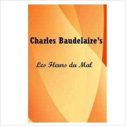 Les Fleurs Du Mal (The Flowers Of Evil) [ By: Charles Baudelaire ]