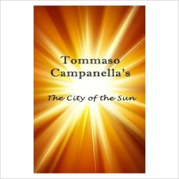 The City of the Sun [ By: Tommaso Campanella ]