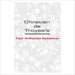 Four Arthurian Romances [ By: Chrétien de Troyes ]