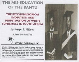 The Mis-education of the Bantu: The Psychohistorical Evolution and Perpetuation of White Supremacy in South Africa