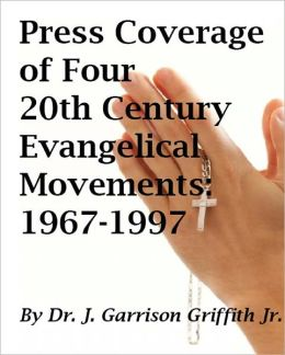Press Coverage of Four 20th Century Evangelical Movements: 1967-1997