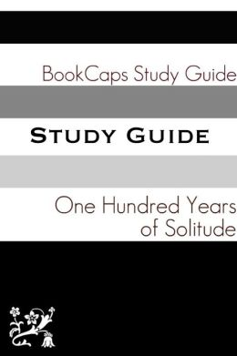 Study Guide: One Hundred Years of Solitude (A BookCaps Study Guide)
