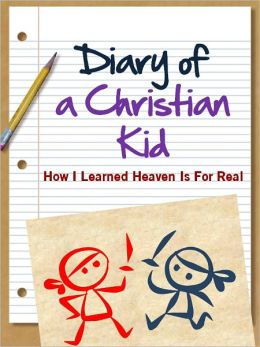 DIARY OF A CHRISTIAN KID - HOW I LEARNED HEAVEN IS FOR REAL (Special Nook Edition with Interactive Table of Contents) A Christian Non Wimpy Kid Book