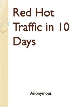 Red Hot Traffic in 10 Days