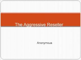 The Aggressive Reseller