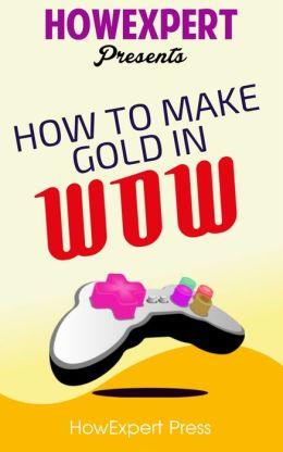 How To Make WoW Gold - Your Step-By-Step Guide To Making Gold In WoW