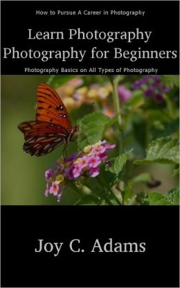 Photography: Photography for Beginners - Photography Tips on Types of Photography, including Digital Photography, Portrait Photography, Landscape Photography, Family Photography, Nature Photography, Wildlife Photography, Underwater Photography, Careers