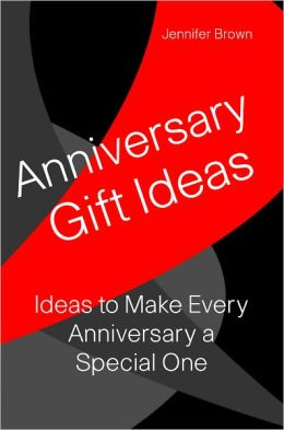 Anniversary Gift Ideas: Ideas to Make Every Anniversay A Special One