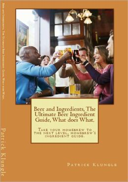 Beer & Ingredients, The Ultimate Beer Ingredient Guide, What does What.