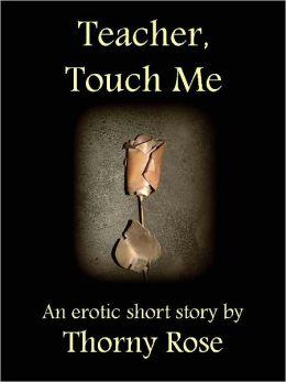 Teacher, Touch Me (Erotic, Erotica, Romance, Sexy)