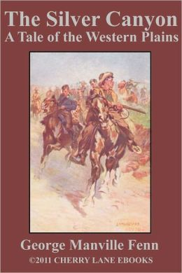 The Silver Canyon, A Tale of the Western Plain [Illustrated]