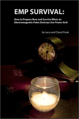 EMP Survival: :How to Prepare Now and Survive, When an Electromagnetic Pulse Destroys Our Power