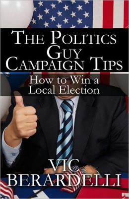 The Politics Guy Campaign Tips: How to Win a Local Election