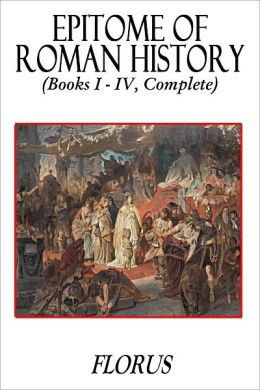 Epitome of Roman History (Books I – IV, Complete)