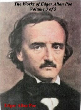 The Works of Edgar Allan Poe Volume 3 of 5