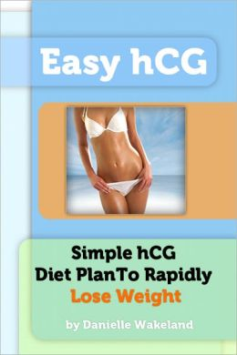 Easy hCG - Simple hCG Diet Plan To Rapidly Lose Weight