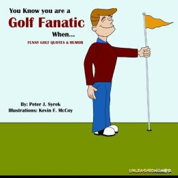 You Know you are a Golf Fanatic When.Funny Golf Quotes & Humor