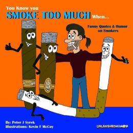 You Know you SMOKE TOO MUCH When...Funny Quotes & Humor on Smokers