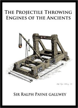 The Projectile Throwing engines of the Ancients