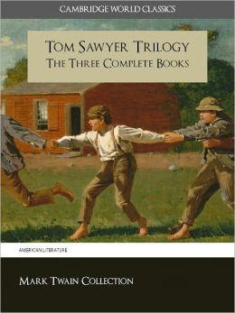 THE COMPLETE TOM SAWYER TRILOGY (Cambridge World Classics) ALL THREE TOM SAWYER NOVELS IN A SINGLE VOLUME! (Special Nook Edition) The Adventures of Tom Sawyer by Mark Twain Nook Tom Sawyer Abroad by Mark Twain Tom Sawyer Detective by Mark Twain NOOKbook