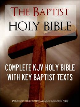 THE BAPTIST HOLY BIBLE (Special Nook Edition) WITH EXCLUSIVE BAPTIST TEXTS: Complete King James Version (KJV) Holy Bible Old Testament New Testament Articles of the Baptist Bible Union What Do Baptists Believe Baptist Confession of Faith NOOKbook Bible