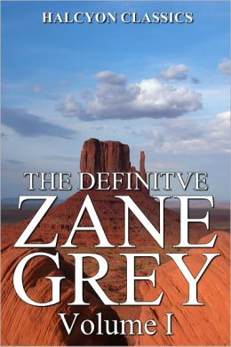 The Definitive Zane Grey Collection Volume I