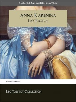 ANNA KARENINA THE COMPLETE AND UNABRIDGED NOVEL (Cambridge World Classics Edition) BY LEO TOLSTOY / LEO TOLSTOI [Special Nook Version] Anna Karenina Nook Anna Karenin Nook Leo Tolstoy Nook Leo Tolstoi Nook (Complete Works of Leo Tolstoy Series) NOOKbook