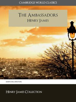 THE AMBASSADORS BY HENRY JAMES (Cambridge World Classics) Critical Edition With Complete Unabridged Novel and Special Nook PerfectLink (TM) Technology (NOOKbook Henry James The Ambassadors Nook)