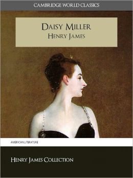 DAISY MILLER BY HENRY JAMES (Cambridge World Classics) Critical Edition With Complete Unabridged Novel and Special Nook PerfectLink (TM) Technology (NOOKbook Henry James Daisy Miller Nook)