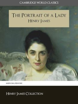 THE PORTRAIT OF A LADY BY HENRY JAMES (Cambridge World Classics) Critical Edition With Complete Unabridged Novel and Special Nook PerfectLink (TM) Technology (NOOKbook Henry James The Portrait of a Lady Nook)