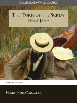THE TURN OF THE SCREW BY HENRY JAMES (Cambridge World Classics) Critical Edition With Complete Unabridged Novel and Special Nook PerfectLink (TM) Technology (NOOKbook Henry James The Turn of the Screw Nook)