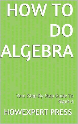How To Solve Algebra Problems - Your Step-By-Step Guide To Solving Algebra Problems