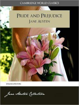 PRIDE AND PREJUDICE and A MEMOIR OF JANE AUSTEN (Cambridge World Classics) Complete Novel Pride and Prejudice by Jane Austen and Biography by James Edward Austen (Leigh) (Annotated) (Complete Works of Jane Austen) NOOKbook