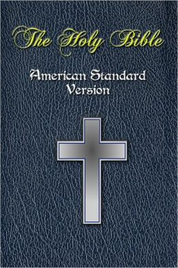 The Holy Bible - American Standard Version, ASV / Full Old and New Testament / ASV Holy Bible [Nook Optimized]