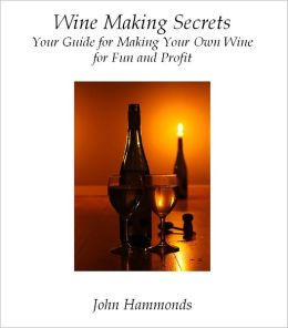 Wine Making Secrets: Your Guide for Making Your Own Wine for Fun and Profit