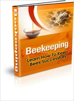 The Beginners Beekeeping Bible How to Be a Beekeeper