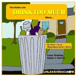 You Know you Drink Too Much When... Funny Drinking Humor & Horrors