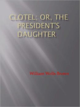 Clotel; or, The President's Daughter - New Century Edition with DirectLink Technology