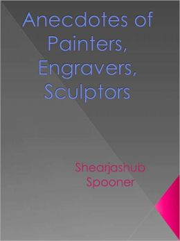 Anecdotes of Painters, Engravers, Sculptors - New Century Edition with DirectLink Technology