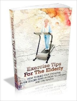 Exercise Tips For The Elderly