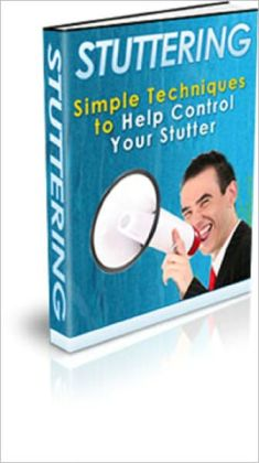 Stuttering: Discover Simple Techniques to Help Control Your Stutter
