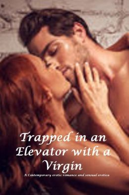 Trapped in an Elevator With a Virgin (erotic romance, sensual erotica )