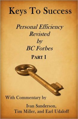 Keys to Success - Personal Efficiency Revisited by BC Forbes - Part I