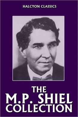 The M.P. Shiel Collection: 14 Novels and Short Stories