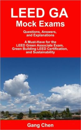 LEED GA Mock Exams: Questions, Answers, and Explanations: A Must-Have for the LEED Green Associate Exam, Green Building LEED Certification, and Sustainability