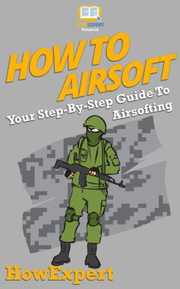 How To Airsoft - Your Step-By-Step Guide To Airsofting