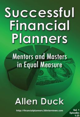Successful Financial Planners: Mentors and Masters in Equal Measure (Vol. 1)