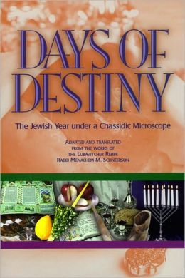 Days of Destiny-The Jewish Year under a Chassidic Microscope
