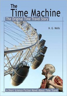 The Time Machine: The Original Time Travel Story: A Short Science Fiction Novel About Time Travel